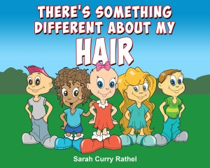 There's Something Different About My HAIR by Sarah Curry Rathel