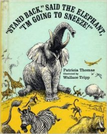 Stand Back, Said the Elephant, I'm Going to Sneeze! by Patricia Thomas