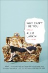 Why Can't I Be You by Allie Larkin